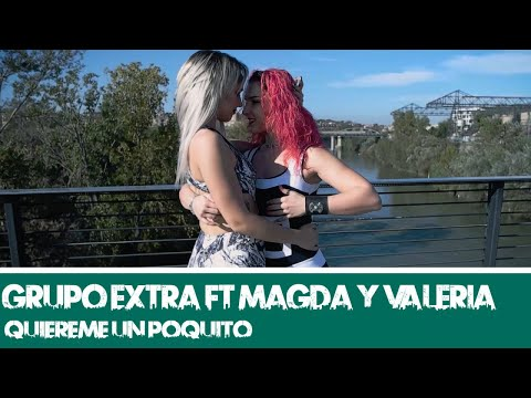 Grupo Extra Ft Magda Y Valeria Quiereme Un Poquito دیدئو Dideo